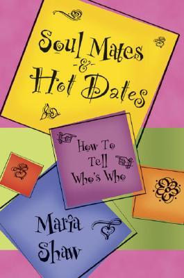 Soul Mates & Hot Dates by Maria Shaw