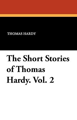 The Short Stories of Thomas Hardy. Vol. 2