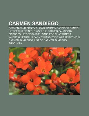 Carmen Sandiego: Carmen Sandiego TV Shows, Carmen Sandiego Games, List of Where in the World Is Carmen Sandiego? Episodes