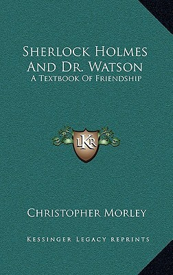 Sherlock Holmes and Dr. Watson: A Textbook of Friendship
