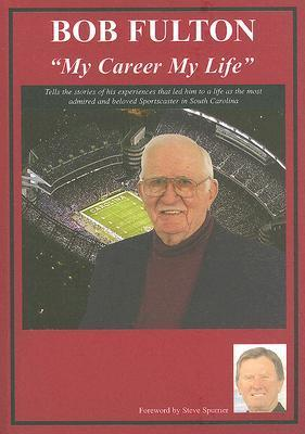 """Bob Fulton: My Life My Career for 43 Years """"The Voice"""" of the Gamecocks"""