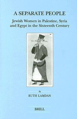 A Separate People: Jewish Women In Palestine, Syria, And Egypt In The Sixteenth Century