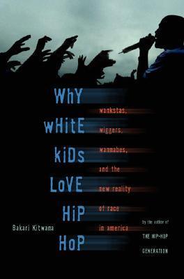 Why White Kids Love Hip Hop by Bakari Kitwana