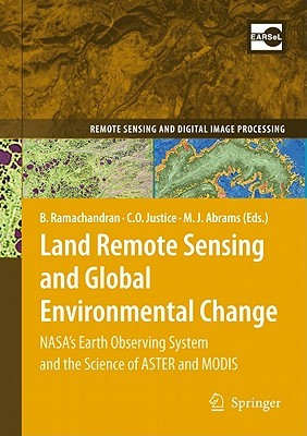 Land Remote Sensing and Global Environmental Change: NASA's Earth Observing System and the Science of Aster and Modis