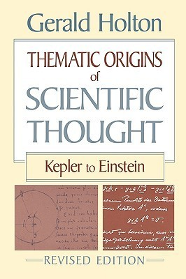 Thematic Origins of Scientific Thought: Kepler to Einstein