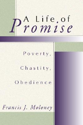 A Life of Promise: Poverty, Chastity, Obedience