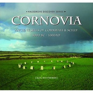 Cornovia: Ancient Sites Of Cornwall And Scilly, 4000 Bc  1000 Ad