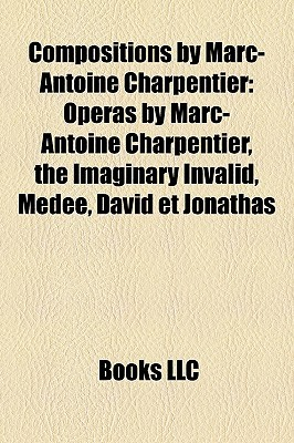 Compositions by Marc-Antoine Charpentier: Operas by Marc-Antoine Charpentier, the Imaginary Invalid, M d e, David et Jonathas