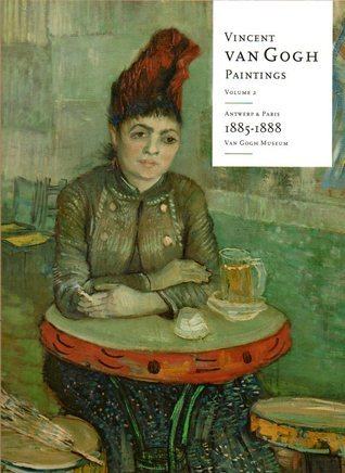 Vincent van Gogh: Paintings, Volume 2: Antwerp Paris 1885-1888