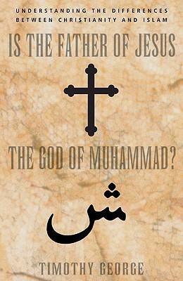 Is the Father of Jesus the God of Muhammad? Understanding the Differences Between Christianity and Islam