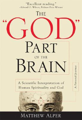 The God Part of the Brain: A Scientific Interpretation of Human Spirituality and God