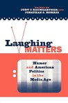 Laughing Matters: Humor and American Politics in the Media Age