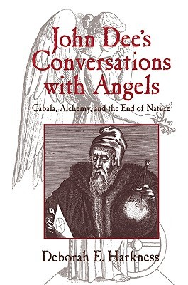 John Dee's Conversations with Angels: Cabala, Alchemy, and the End of Nature