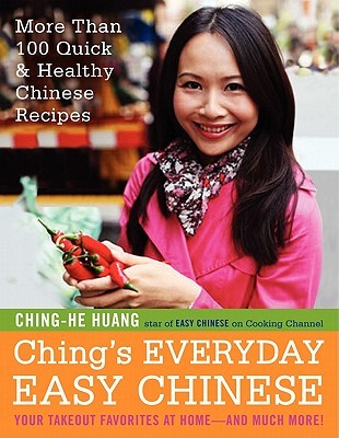 Ching's everyday easy chinese: more than 100 quick healthy chinese recipes by Ching-He Huang