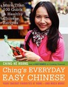 Ching's Everyday Easy Chinese: More Than 100 QuickHealthy Chinese Recipes