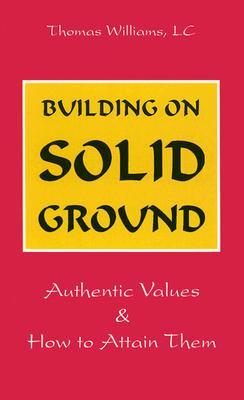 Building on Solid Ground: Authentic Values and How to Attain Them