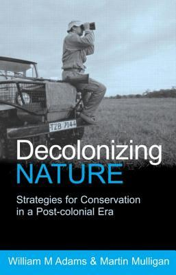 Decolonizing Nature: Strategies for Conservation in a Post-Colonial Era