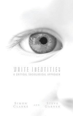 White Identities: A Critical Sociological Approach