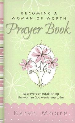 Becoming a Woman of Worth Prayer Book: 52 Prayers on Establishing the Woman God Wants You to Be