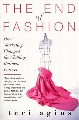 Ebook The End of Fashion: The Mass Marketing of the Clothing Business Forever by Teri Agins DOC!