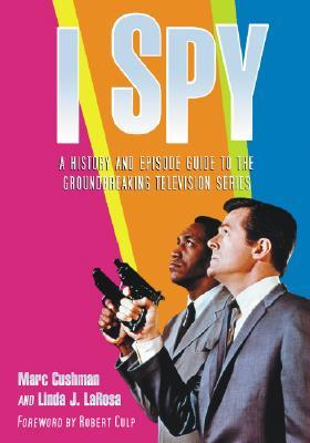 I Spy: A History and Episode Guide to the Groundbreaking Television Series