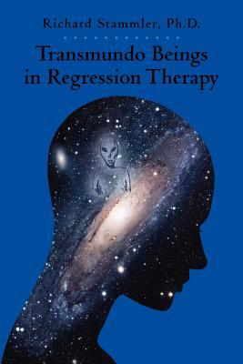 Transmundo Beings in Regression Therapy: Information about Non-Earth Entities That Arise in Regression Therapy.