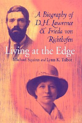 Living at the Edge: A Biography of D.H. Lawrence & Frieda Von Richthofen