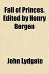 Fall of Princes. Edited by Henry Bergen