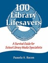100 Library Lifesavers: A Survival Guide For School Library Media Specialists