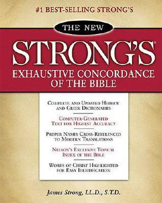 The New Strong's Exhaustive Concordance of the Bible by James Strong
