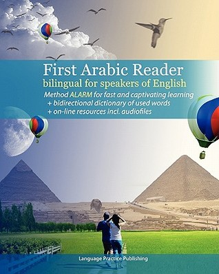 First Arabic Reader Bilingual For Speakers Of English: First Arabic Reader Bilingual For Speakers Of English With Bidirectional Dictionary And On Line Resources Incl. Audiofiles