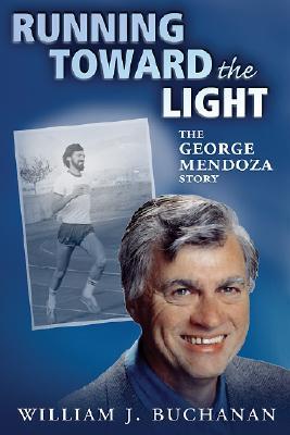 Running Toward the Light: The George Mendoza Story