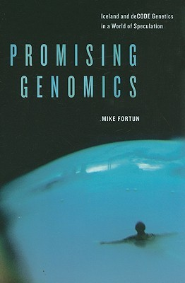 Promising Genomics: Iceland and deCODE Genetics in a World of Speculation