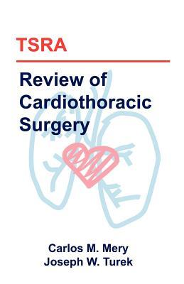 Tsra Review of Cardiothoracic Surgery by Carlos M. Mery