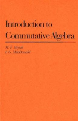 Introduction To Commutative Algebra by Michael Francis Atiyah