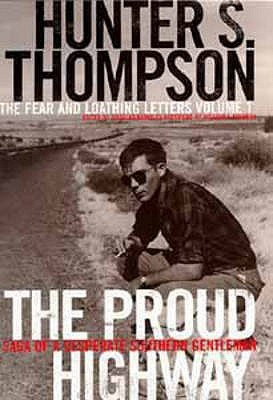The Proud Highway Saga Of A Desperate Southern Gentleman 1955 1967 By Hunter S Thompson