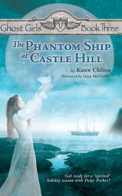 The Phantom Ship at Castle Hill: Ghost Girls Book Three