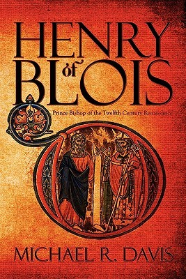 Henry of Blois: Prince Bishop of the Twelfth Century Renaissance