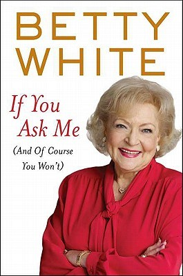 Ebook If You Ask Me (And of Course You Won't) by Betty White read!