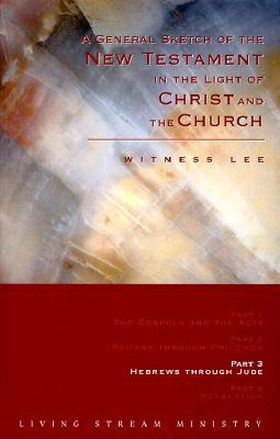 A General Sketch of the New Testament in the Light of Christ and the Church: Hebrews Through Jude
