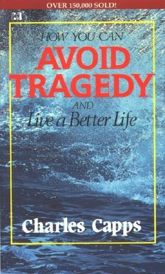 How You Can Avoid Tragedy: And Live a Better Life