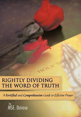 Rightly Dividing the Word of Truth: A Fortified and Comprehensive Guide to Effective Prayer
