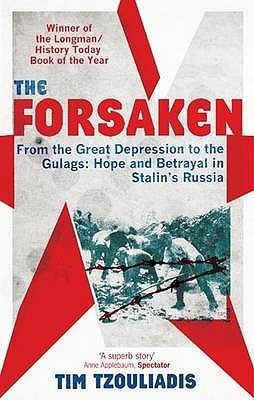 The Forsaken: From the Great Depression to the Gulags. Tim Tzouliadis