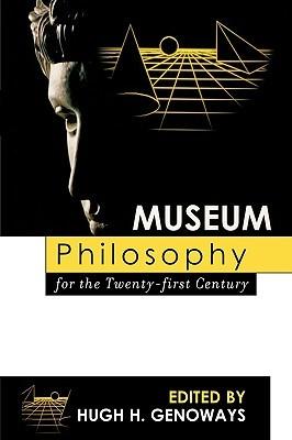 Museum Philosophy for the Twenty-First Century by Hugh H. Genoways