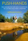 Push Hands: The Handbook for Non-competitive Tai Chi Practice With a Partner