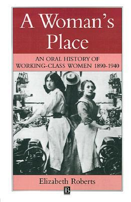 A Woman's Place: An Oral History of Working-Class Women 1890-1940