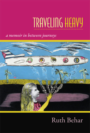 Traveling Heavy: A Memoir in between Journeys