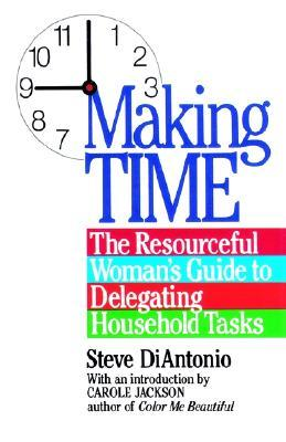 Making Time: The Resourceful Woman's Guide to Delegating Household Tasks