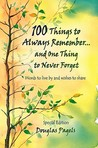 100 Things to Always Remember...and One Thing to Never Forget: Words to Live by and Wishes to Share