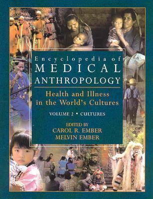 Encyclopedia of Medical Anthropology: Health and Illness in the World's Cultures Topics - Volume 1; Cultures - Volume 2